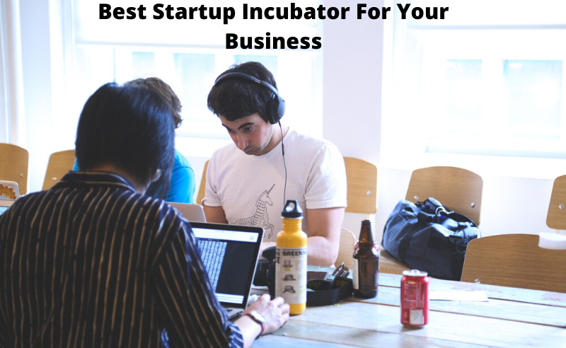 best startup incubator for your business